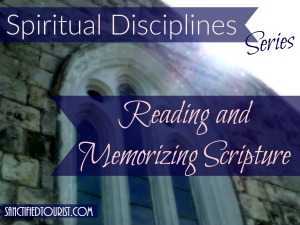 Spiritual Disciplines- Reading and Memorizing Scripture