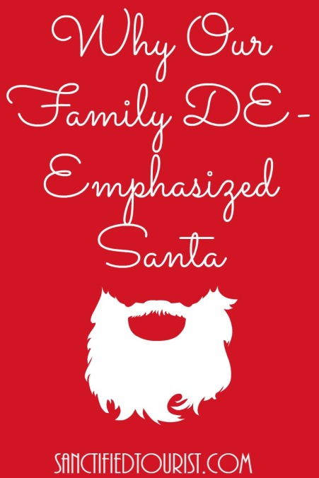 Why our family DE-emphasized Santa. Just one opinion.