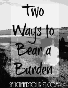 There are two ways to bear a burden:  with God and without God...and I hate to say it but I am experienced in both ways.