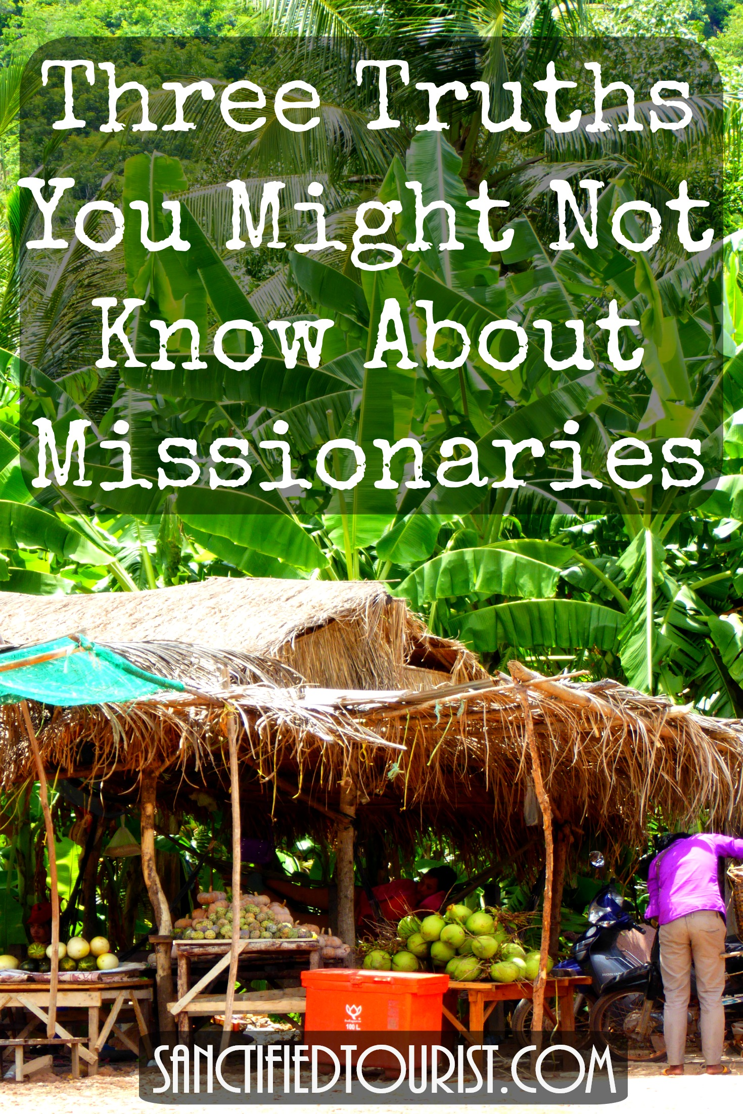 Here are three truths about missionaries that I think you need to know.   How can you respond?  Just read this post to find out.